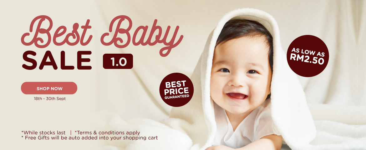 Best Baby Sale 1.0 Best price guaranteed Product as low as RM 2.50  *While stocks last * Free Gifts will be auto added into your shopping cart *T&C Apply